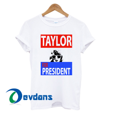 taylor for president Tshirt men,women adult unisex size S to 3XL