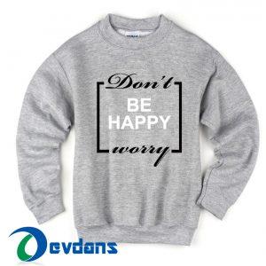 Don't worry be happy Sweater Sweatshirts size S,M,L,XL,2XL,3XL