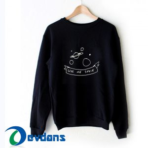 Give Me Space Sweater Sweatshirts size S,M,L,XL,2XL,3XL