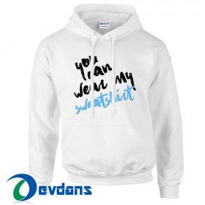 You Can Wear My Sweatshirt Hoodie