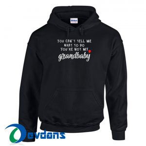 You Can't Tell Me Grandbaby Hoodie