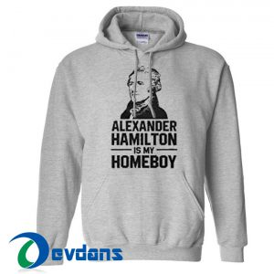 Alexander Homilton Is My Homeboy Hoodie