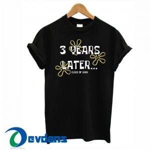 3 Years Later T Shirt