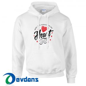 You Are Always In My Heart Hoodie