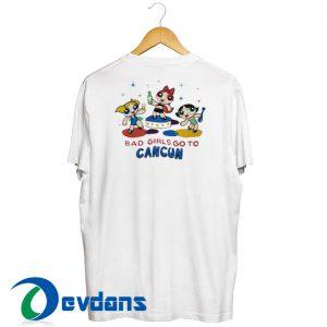 Good Girls Go to Heaven Bad Girl Go to Cancun T Shirt